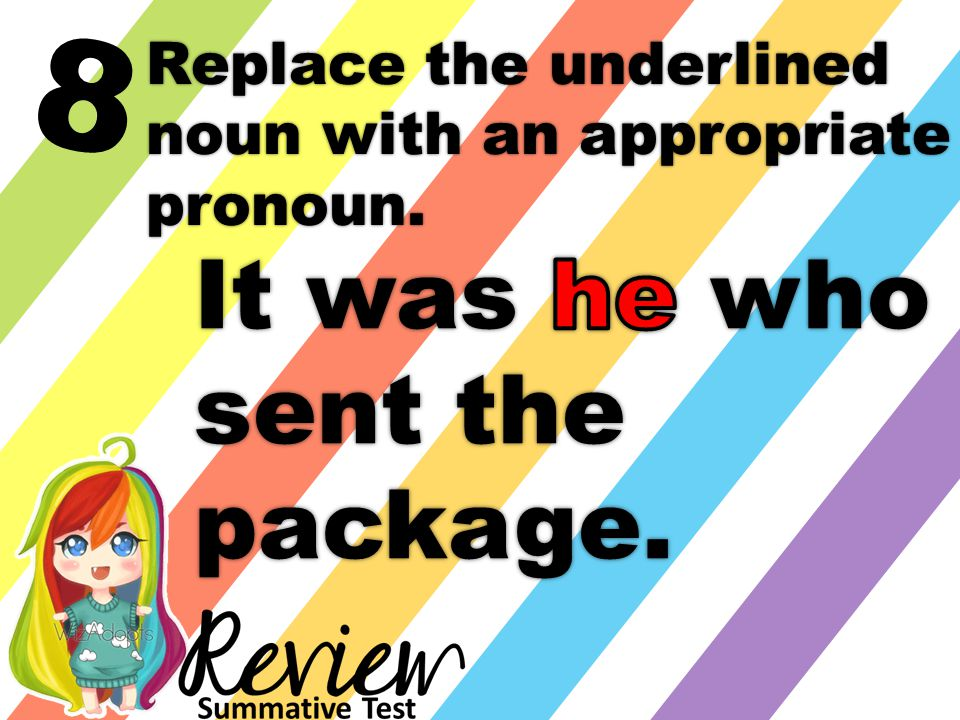 8 Replace the underlined noun with an appropriate pronoun.