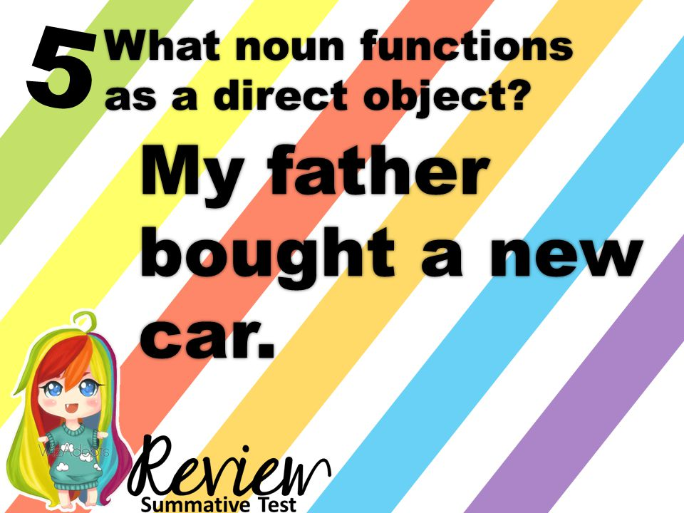 6 What noun functions as an indirect object?