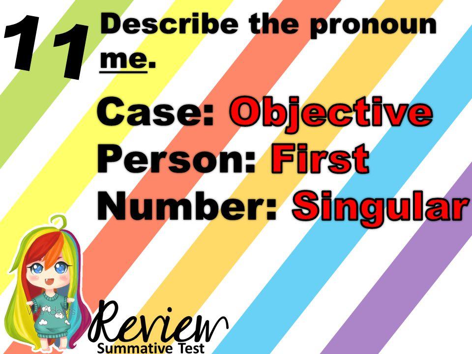 11 Describe the pronoun me.