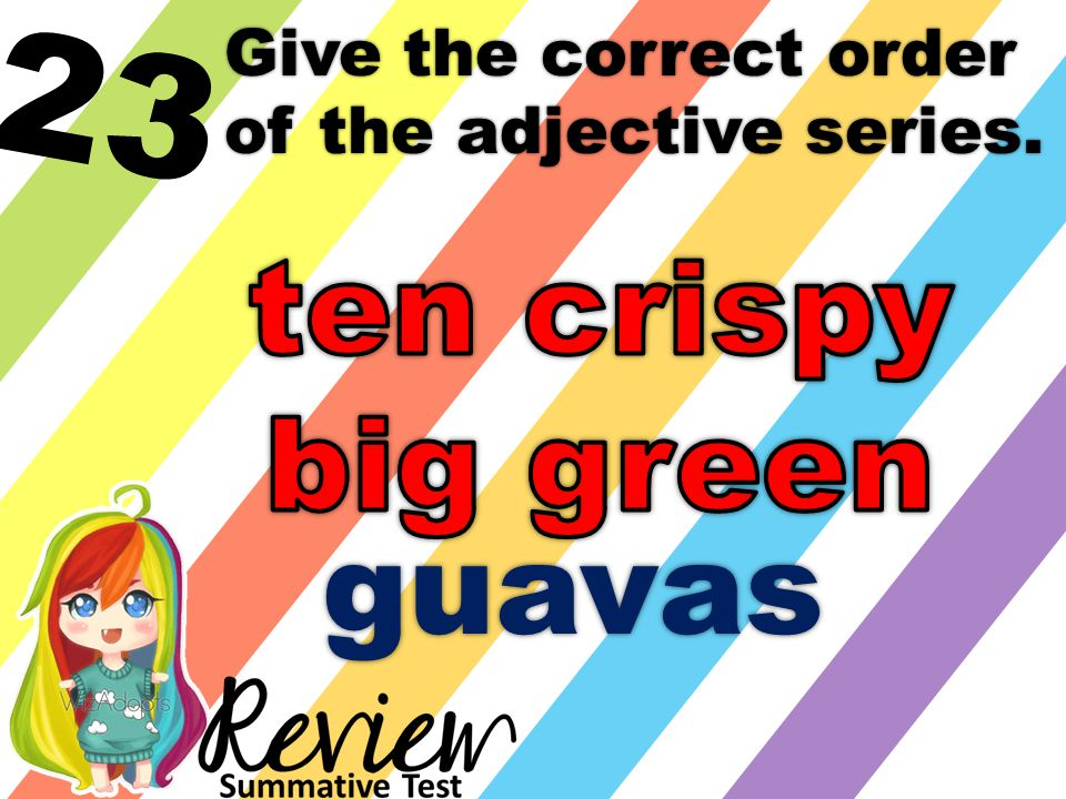 23 Give the correct order of the adjective series. guavas