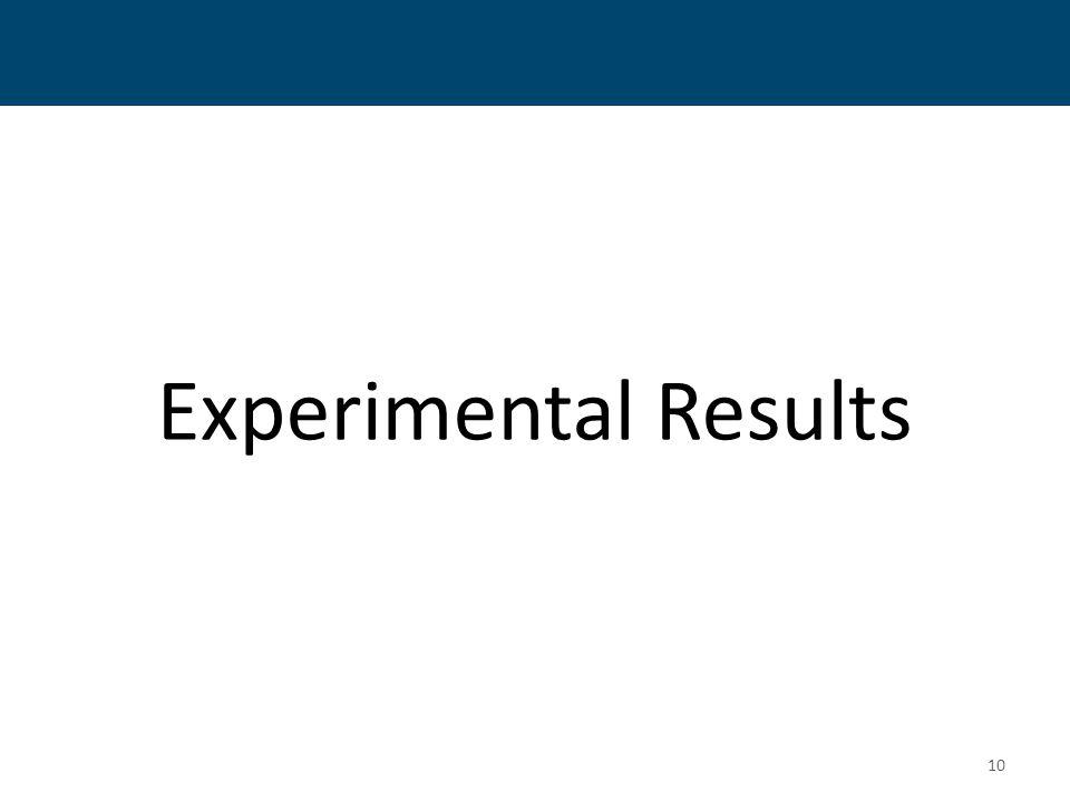 Experimental Results 10 Experimental Results