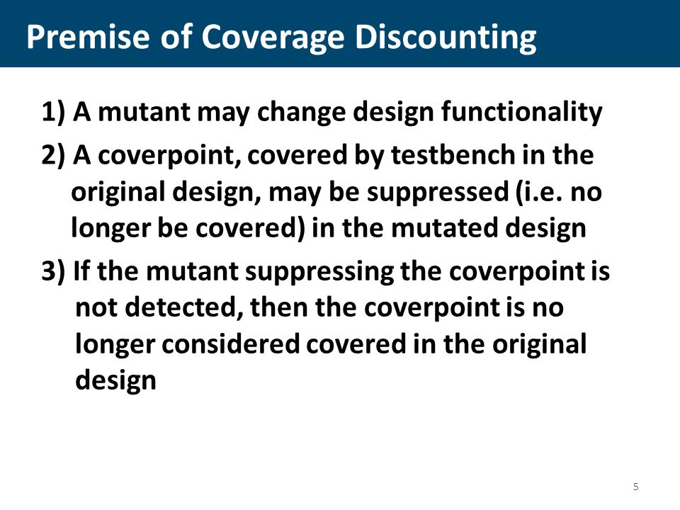 Premise of Coverage Discounting 1) A mutant may change design functionality 2) A coverpoint, covered by testbench in the original design, may be suppressed (i.e.