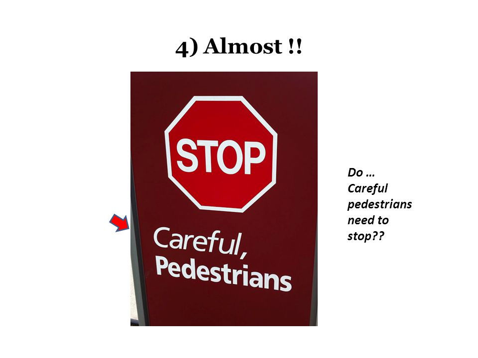 4) Almost !! Do … Careful pedestrians need to stop