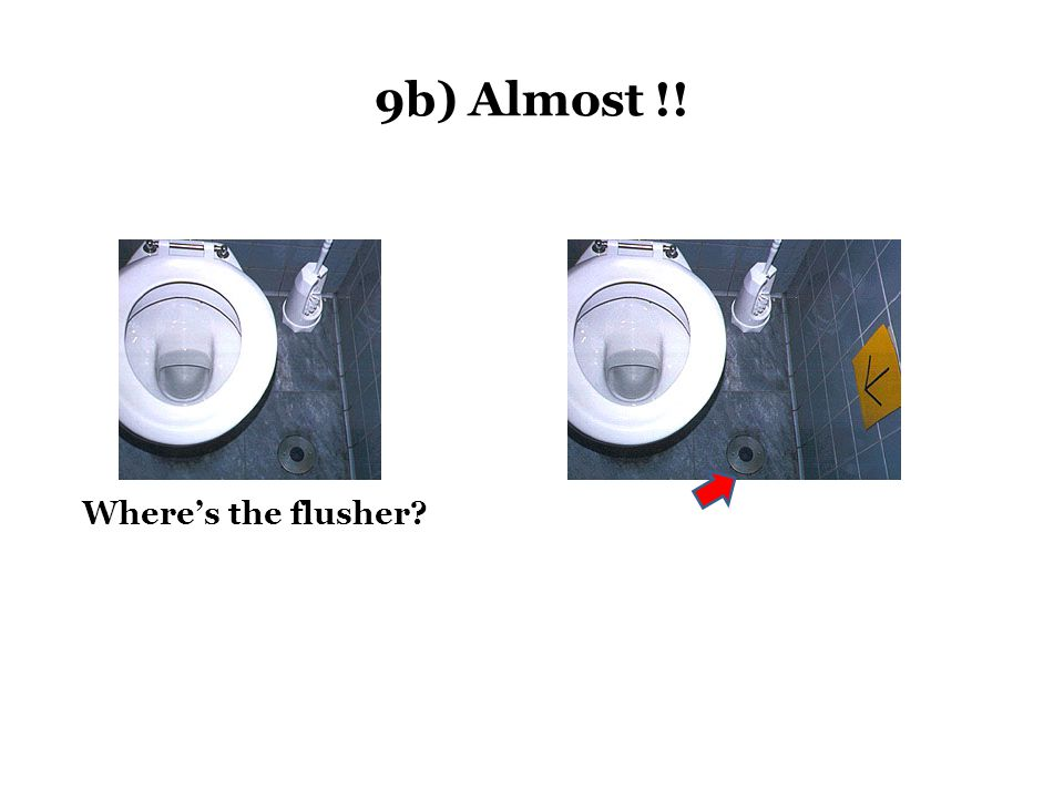 9b) Almost !! Where's the flusher