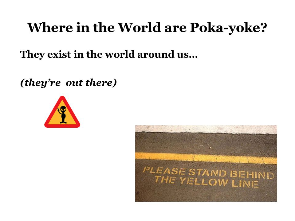 Where in the World are Poka-yoke? They exist in the world around us… (they're out there)