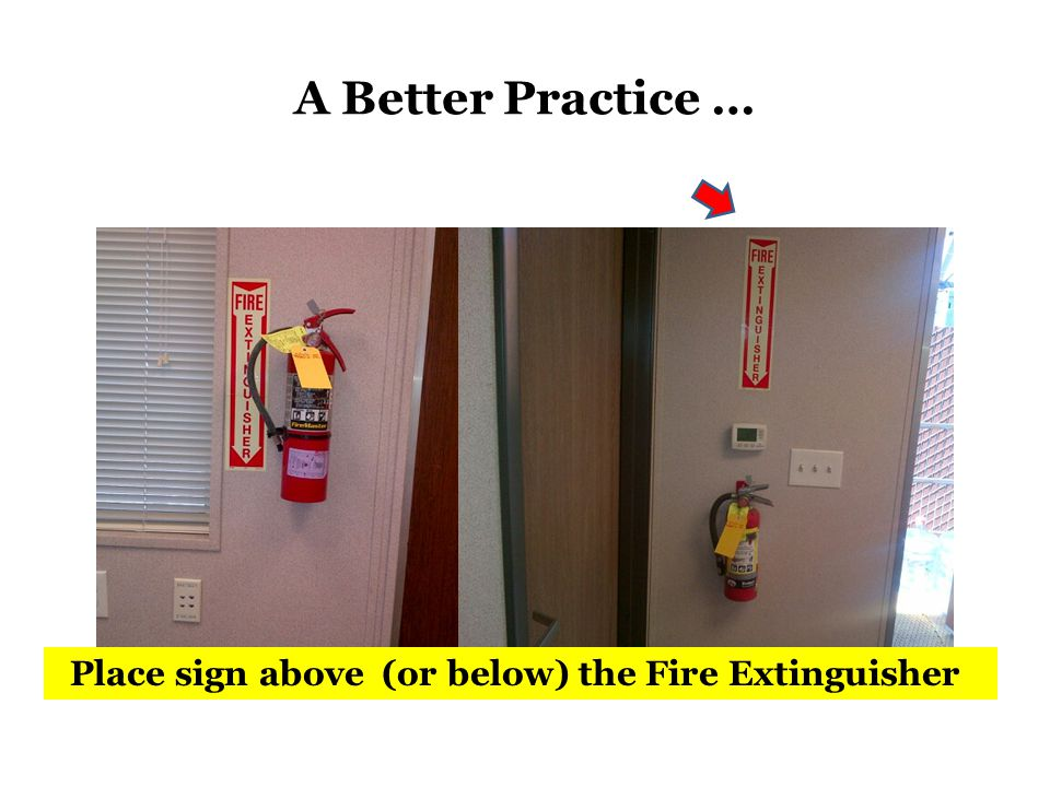 A Better Practice … Place sign above (or below) the Fire Extinguisher