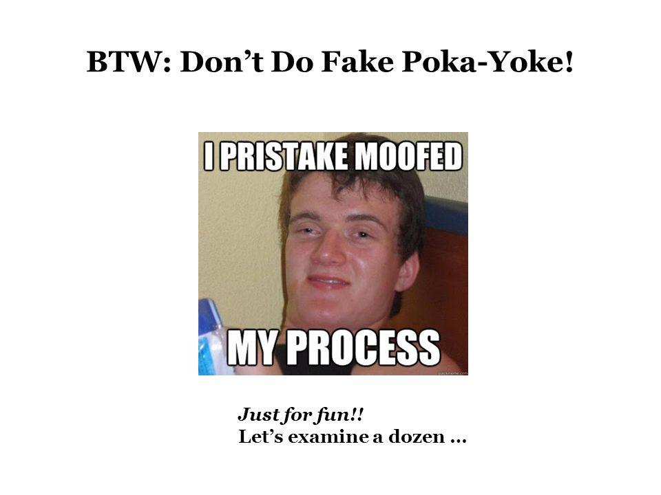 BTW: Don't Do Fake Poka-Yoke! Just for fun!! Let's examine a dozen …