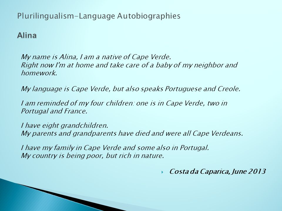 My name is Alina, I am a native of Cape Verde. Right now I'm at home and take care of a baby of my neighbor and homework. My language is Cape Verde, b
