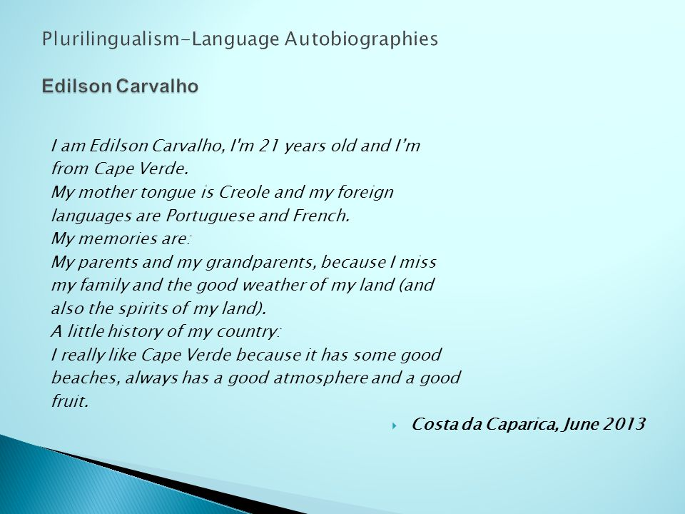 I am Romário.My mother tongue is Creole and my foreign language is Portuguese.