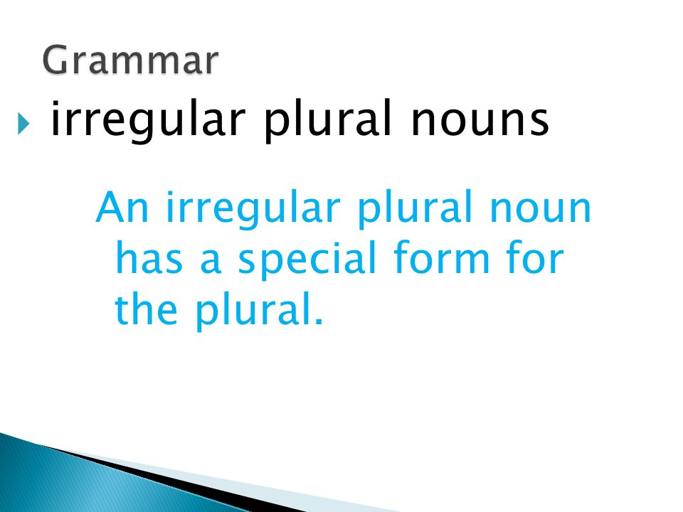  irregular plural nouns An irregular plural noun has a special form for the plural.