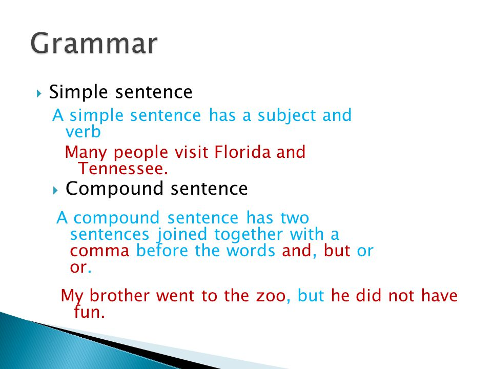  Simple sentence A simple sentence has a subject and verb Many people visit Florida and Tennessee. A compound sentence has two sentences joined toget