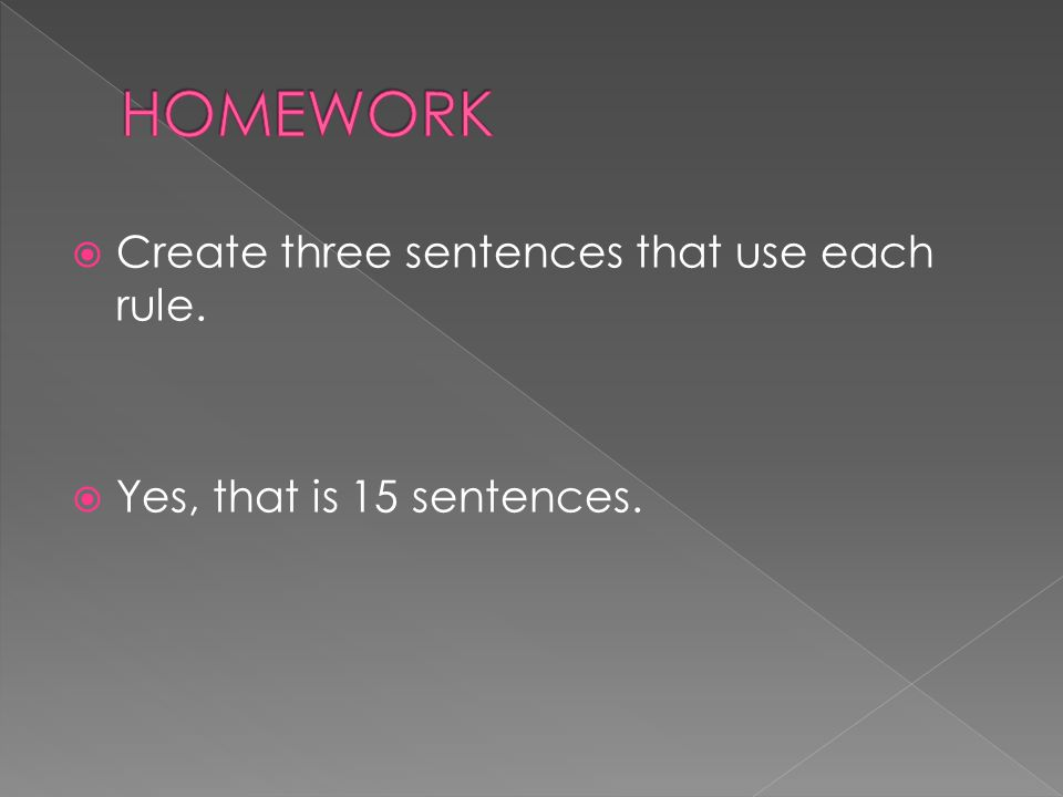  Create three sentences that use each rule.  Yes, that is 15 sentences.