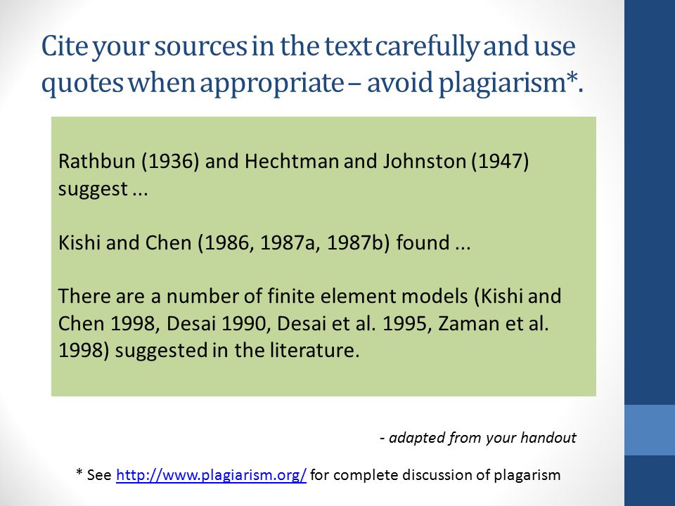 Cite your sources in the text carefully and use quotes when appropriate – avoid plagiarism*.
