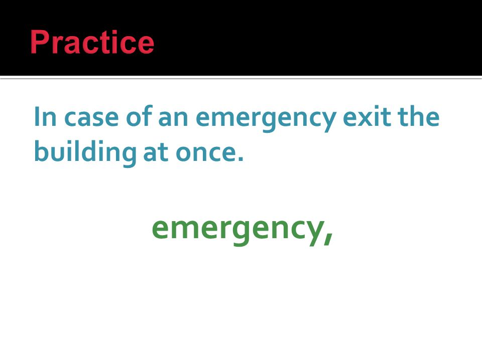 In case of an emergency exit the building at once. emergency,