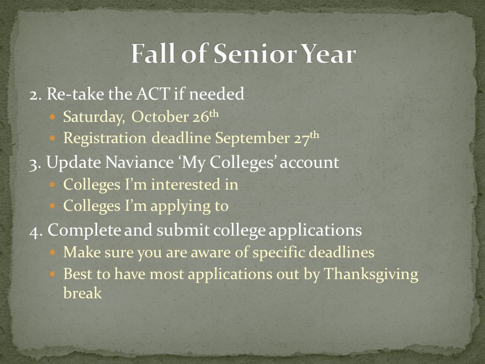 2. Re-take the ACT if needed Saturday, October 26 th Registration deadline September 27 th 3.