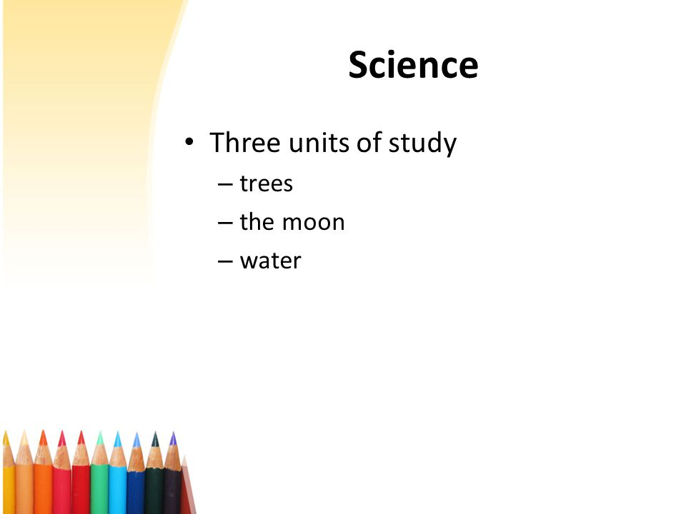 Science Three units of study – trees – the moon – water