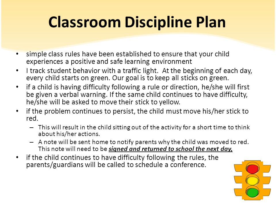 Classroom Discipline Plan simple class rules have been established to ensure that your child experiences a positive and safe learning environment I track student behavior with a traffic light.