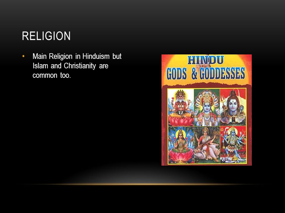Main Religion in Hinduism but Islam and Christianity are common too. RELIGION