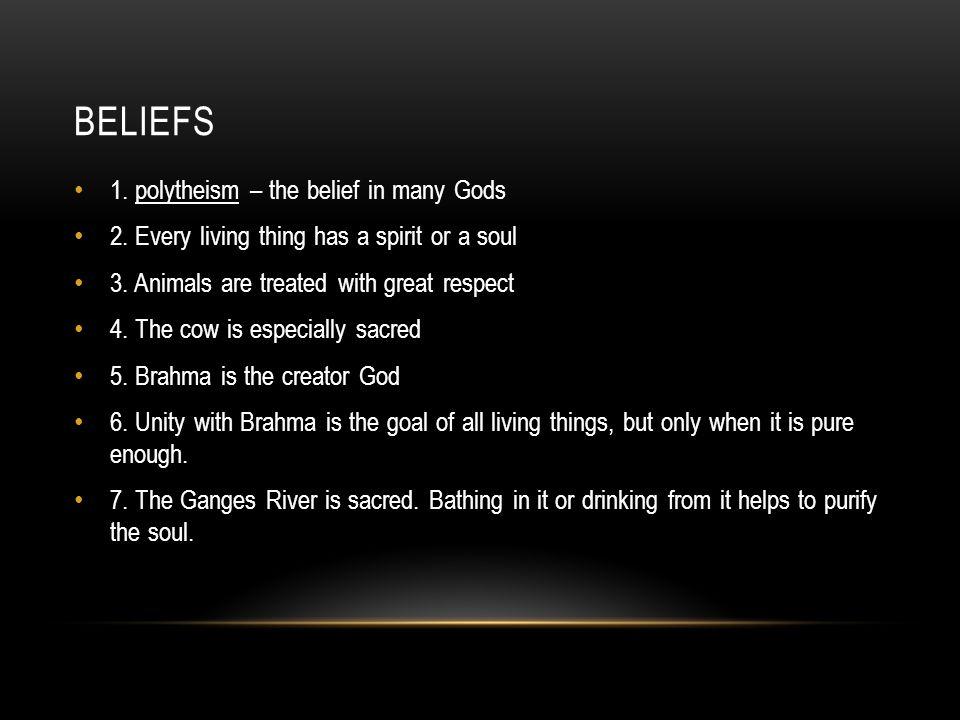 BELIEFS 1. polytheism – the belief in many Gods 2.