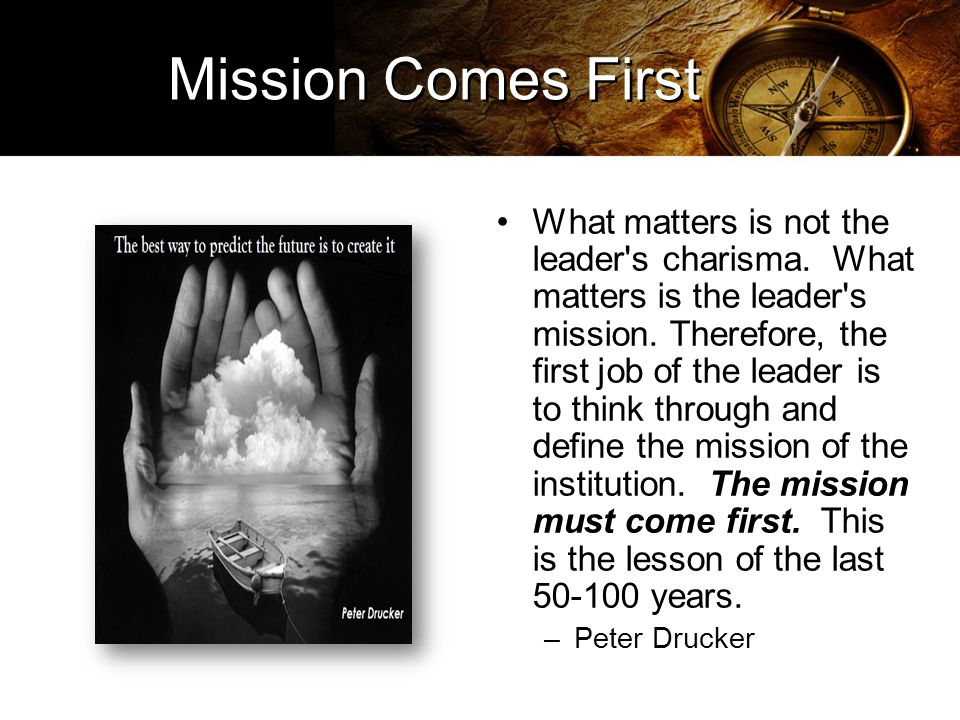 Mission Comes First What matters is not the leader s charisma.