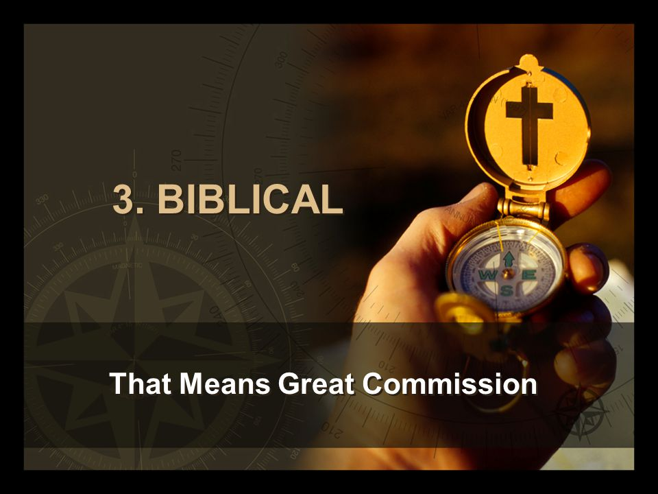 3. BIBLICAL That Means Great Commission
