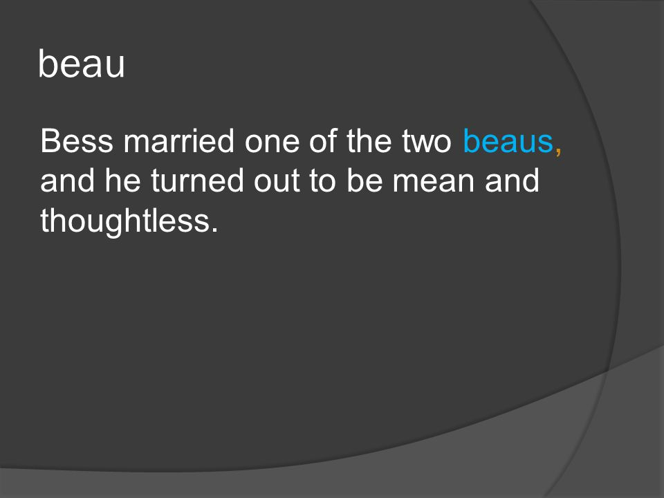 beau Bess married one of the two beaus, and he turned out to be mean and thoughtless.