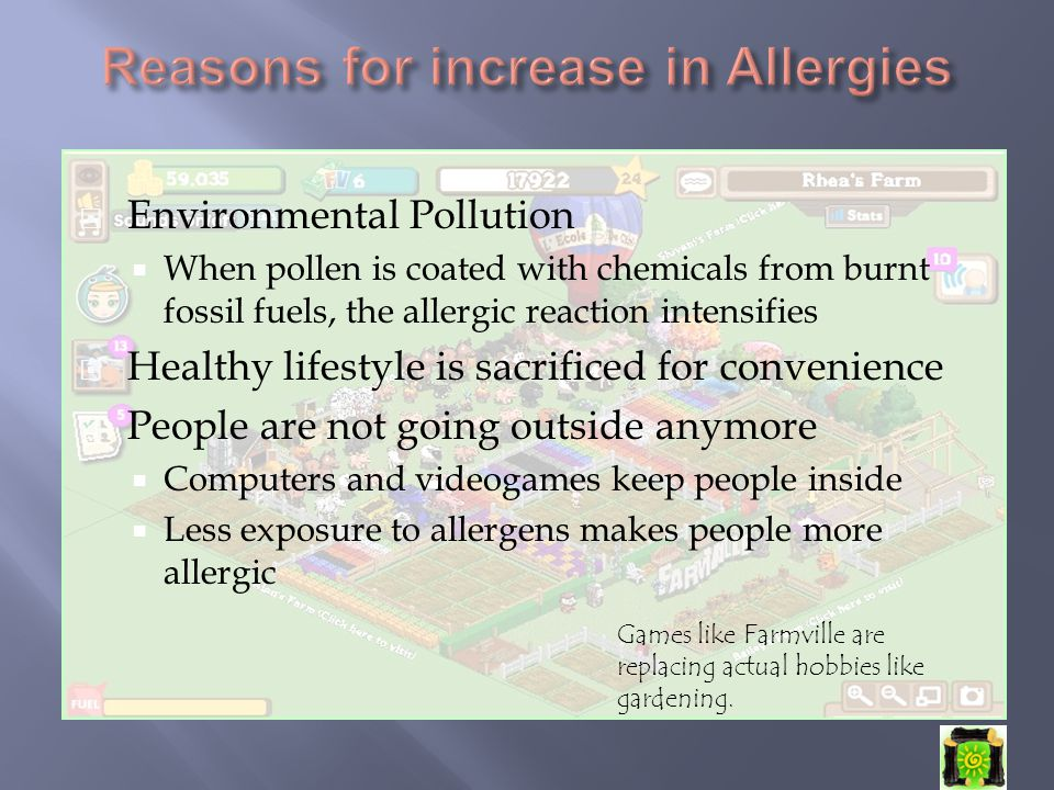  Environmental Pollution  When pollen is coated with chemicals from burnt fossil fuels, the allergic reaction intensifies  Healthy lifestyle is sac