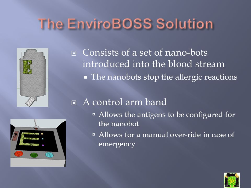  Consists of a set of nano-bots introduced into the blood stream  The nanobots stop the allergic reactions  A control arm band  Allows the antigen