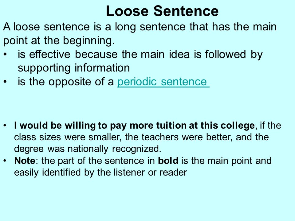 Loose Sentence A loose sentence is a long sentence that has the main point at the beginning. is effective because the main idea is followed by support