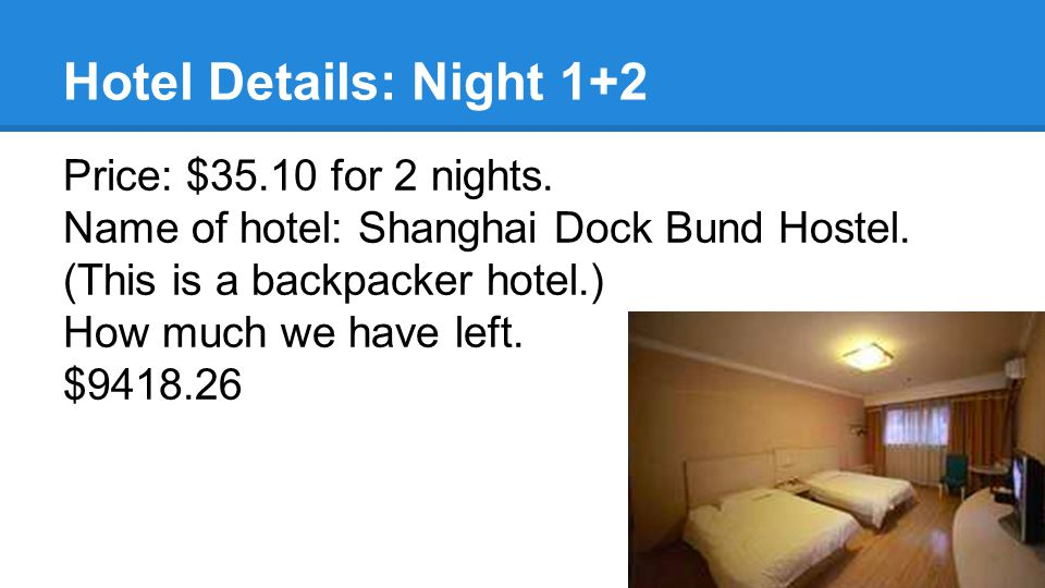 Hotel Details: Night 1+2 Price: $35.10 for 2 nights.