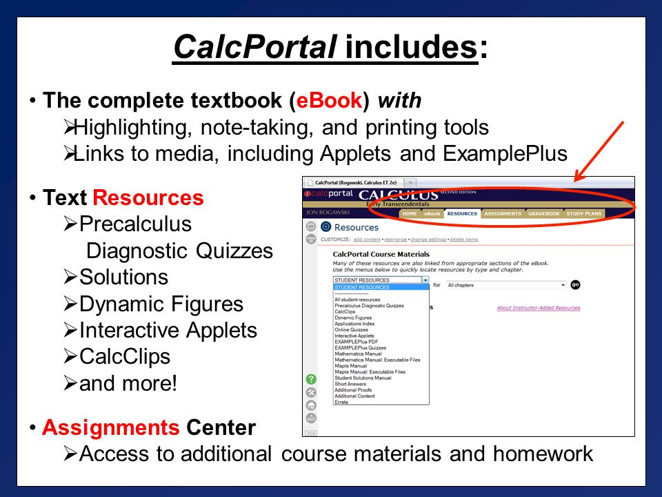 CalcPortal includes: The complete textbook (eBook) with  Highlighting, note-taking, and printing tools  Links to media, including Applets and Exampl