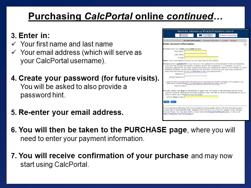 Purchasing CalcPortal online continued… 3. Enter in: Your first name and last name Your email address (which will serve as your CalcPortal username).