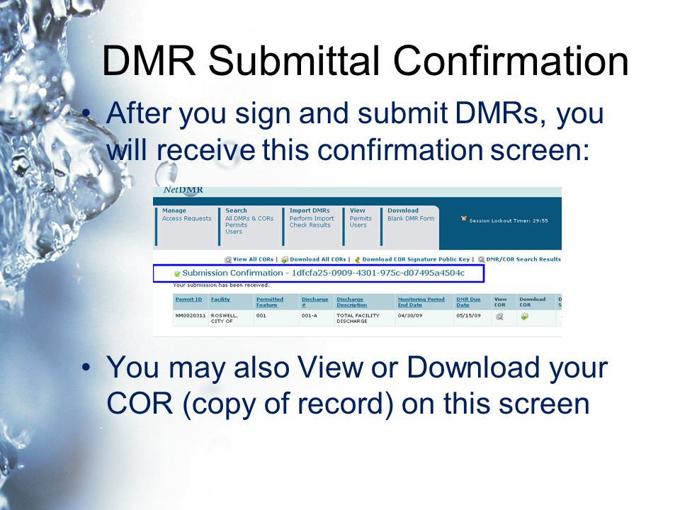 DMR Submittal Confirmation After you sign and submit DMRs, you will receive this confirmation screen: You may also View or Download your COR (copy of record) on this screen