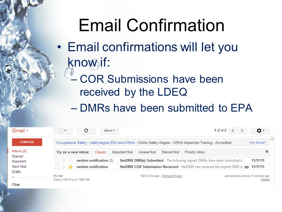 Email Confirmation Email confirmations will let you know if: –COR Submissions have been received by the LDEQ –DMRs have been submitted to EPA
