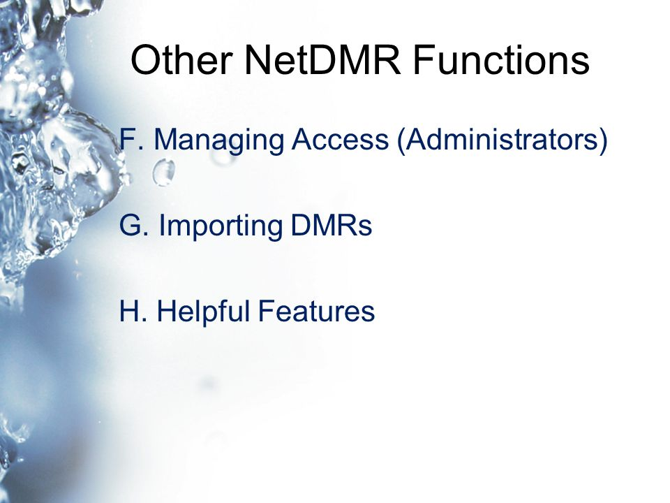 Other NetDMR Functions F. Managing Access (Administrators) G. Importing DMRs H. Helpful Features
