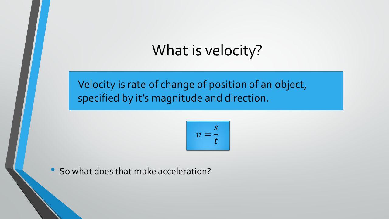 What is velocity.