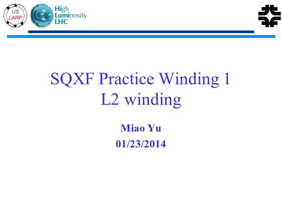 SQXF Practice Winding 1 L2 winding Miao Yu 01/23/2014