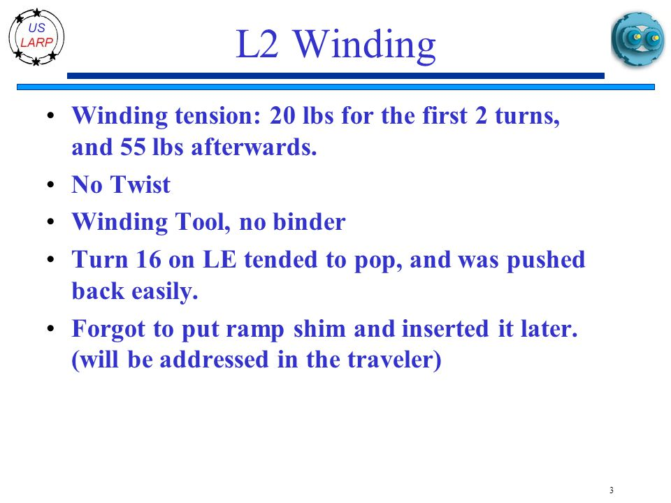L2 Winding Winding tension: 20 lbs for the first 2 turns, and 55 lbs afterwards.