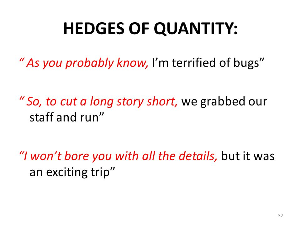 "HEDGES OF QUANTITY: "" As you probably know, I'm terrified of bugs"" "" So, to cut a long story short, we grabbed our staff and run"" ""I won't bore you wi"