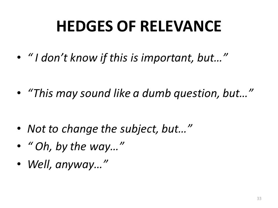 "HEDGES OF RELEVANCE "" I don't know if this is important, but…"" ""This may sound like a dumb question, but…"" Not to change the subject, but…"" "" Oh, by t"