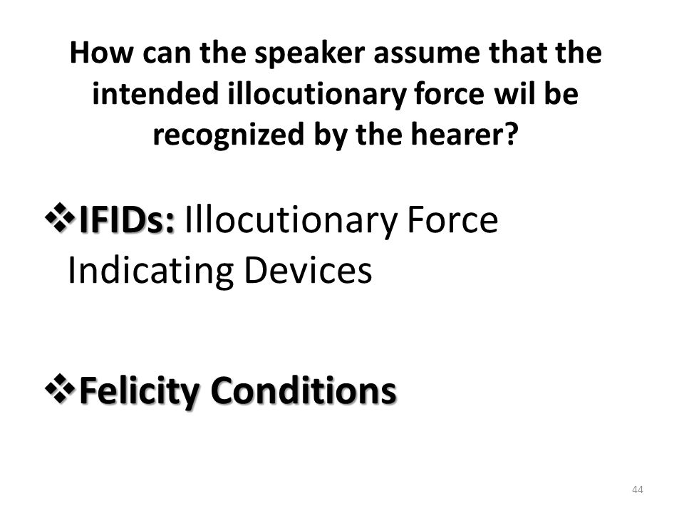 How can the speaker assume that the intended illocutionary force wil be recognized by the hearer?  IFIDs:  IFIDs: Illocutionary Force Indicating Dev