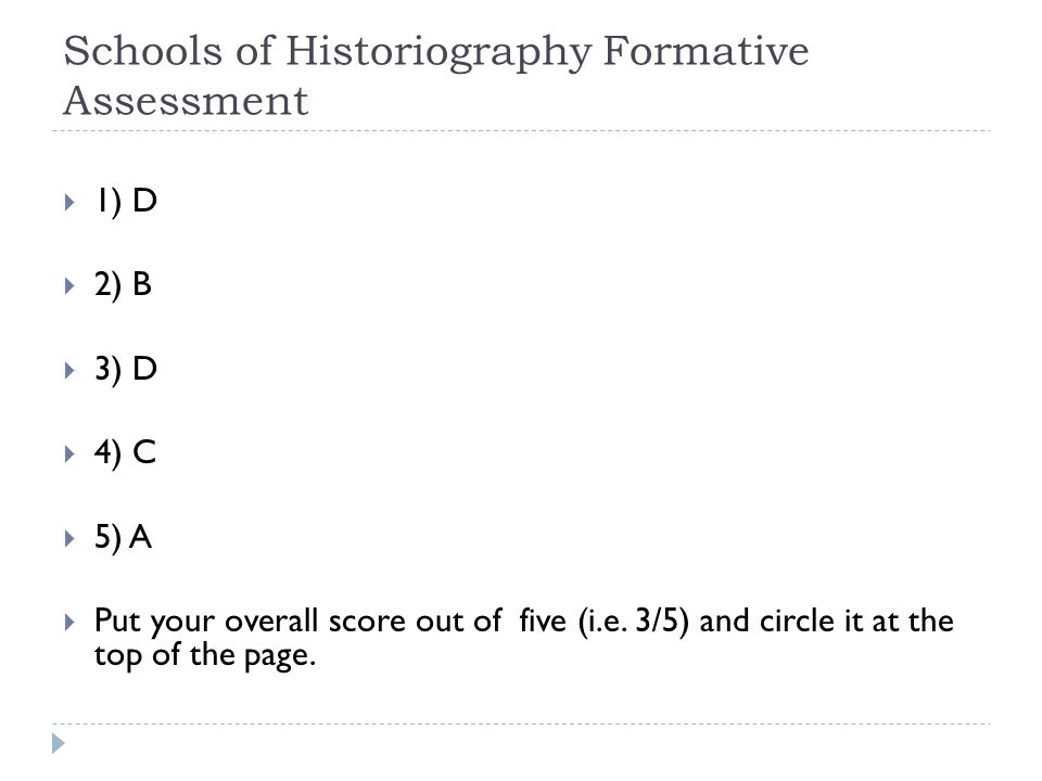 Schools of Historiography Formative Assessment  1) D  2) B  3) D  4) C  5) A  Put your overall score out of five (i.e.