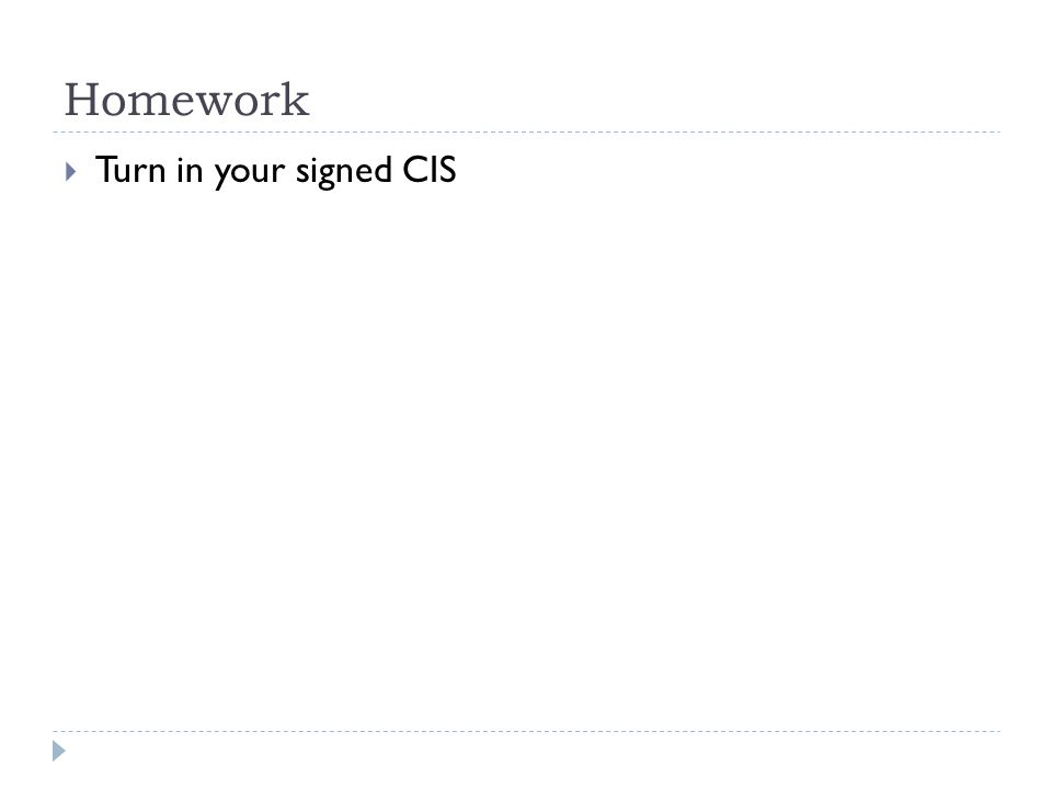 Homework  Turn in your signed CIS