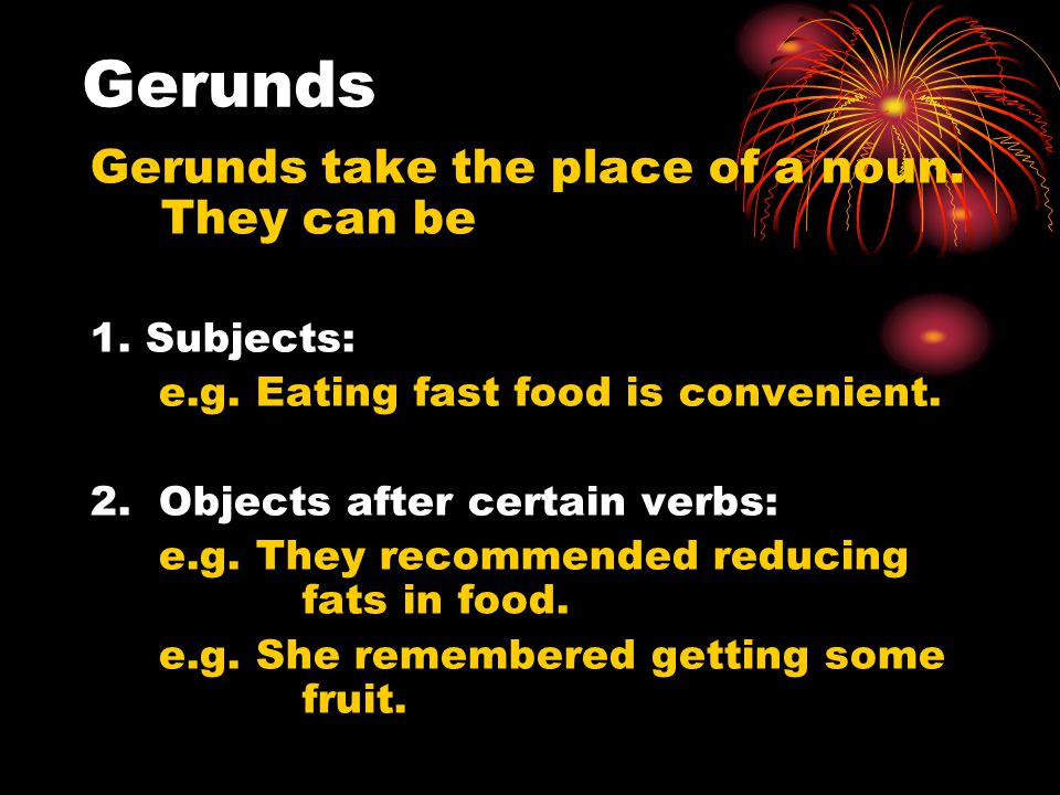 Gerunds Gerunds take the place of a noun. They can be 1.