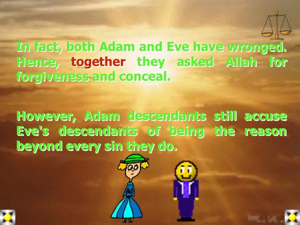 Click to edit Master title style Click to edit Master text styles Second level Third level Fourth level Fifth level 17 It was said that Satan whispered to Eve, however Allah to whom ascribed all perfection and majesty, released women from such guilt, for Satan whispered to Adam in order to eat from the forbidden tree and our mother Eve ate with him.