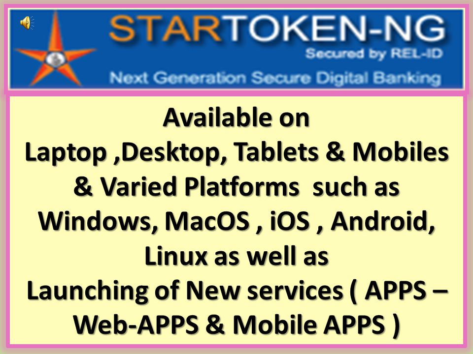 Available on Laptop,Desktop, Tablets & Mobiles & Varied Platforms such as Windows, MacOS, iOS, Android, Linux as well as Launching of New services ( A