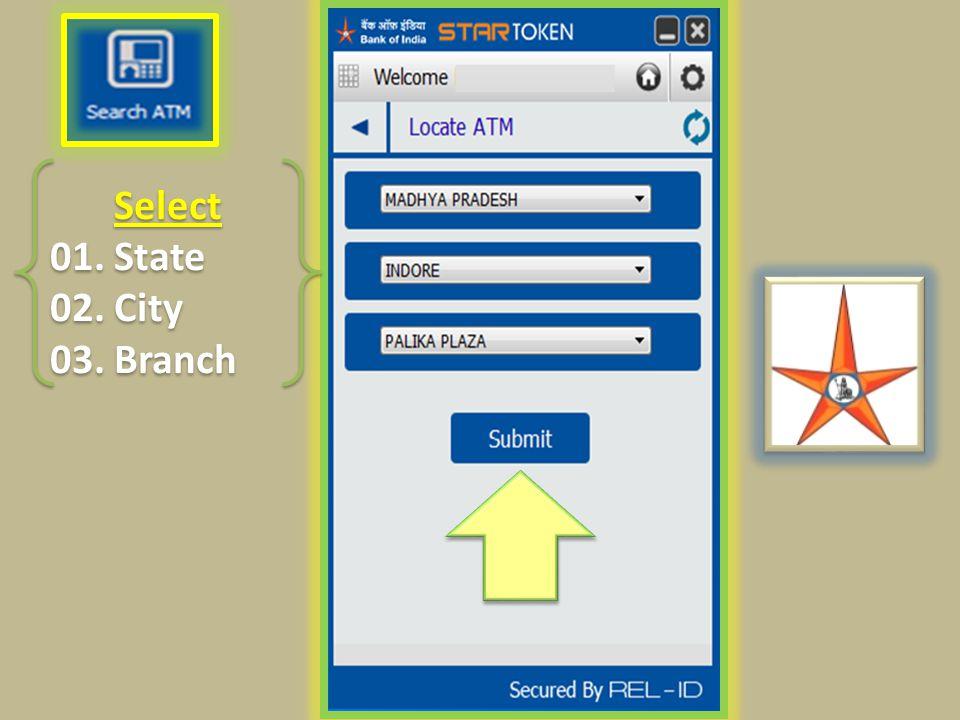 Select 01. State 02. City 03. Branch Select 01. State 02. City 03. Branch