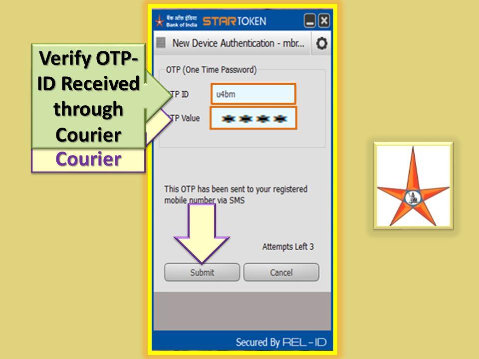 Enter OTP Received Through Courier Verify OTP- ID Received through Courier