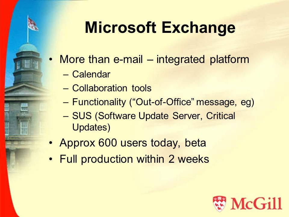Active Directory (AD) Fully deployed Required for Exchange Single source of authentication and authorization information
