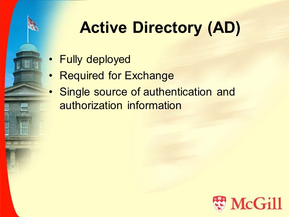 Active Directory (AD) Fully populated with every staff and student at McGill Available to other departments/faculties